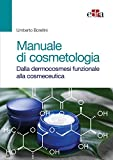 Manuale di cosmetologia. Dalla dermocosmesi funzionale alla cosmeceutica...
