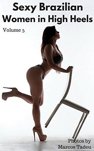Sexy Brazilian Women in High Heels: Beautiful Brazilian women in high heels (Sexy women in heels Book 5) (English Edition)