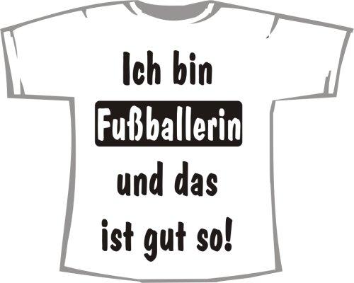 Ich Bin Fußballerin und das ist gut so; T-Shirt weiß, Gr. XXL