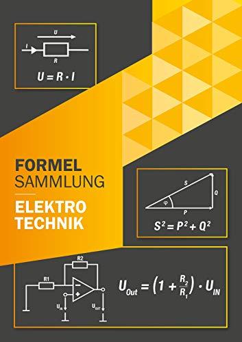 Formelsammlung Elektrotechnik : Perfekt für Ausbildung oder Studium Grundlagen und weiterführende Formeln (Ohne Vorkenntnisse zum Ingenieur)