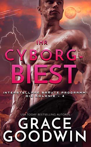 Ihr Cyborg-Biest (Die Interstellare Bräute: Die Kolonie 4)