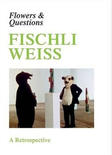 Fischli Weiss: Flowers & Questions: A Retrospective