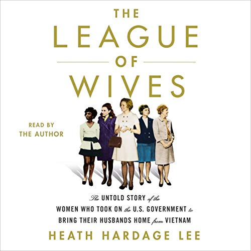 The League of Wives     The Untold Story of the Women Who Took on the U.S. Government to Bring Their Husbands Home              By:                                                                                                                                 Heath Hardage Lee                               Narrated by:                                                                                                                                 Heath Hardage Lee                      Length: 10 hrs and 18 mins     Not rated yet     Overall 0.0