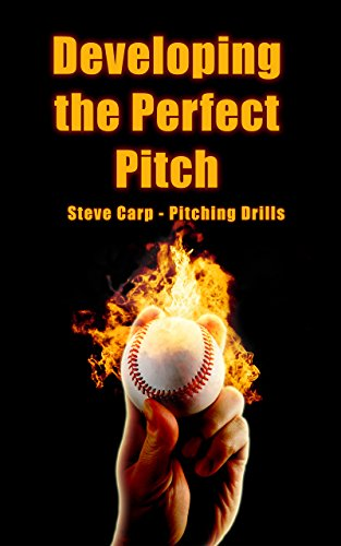 Developing the Perfect Pitch : Learn How to Improve Pitching Mechanics and Increase Velocity