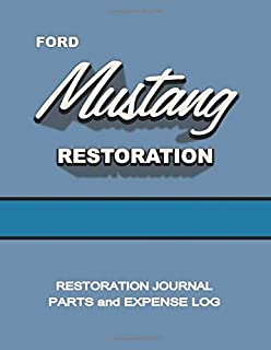FORD MUSTANG - Restoration Journal - Parts and Expense Log: Document the progress of your car's restoration. Keep track of...