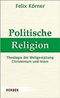 Politische Religion: Theologie Der Weltgestaltung - Christentum Und Islam