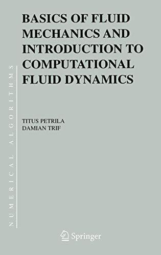 Basics of Fluid Mechanics and Introduction to Computational Fluid Dynamics (Numerical Methods and Algorithms, 3, Band 3)