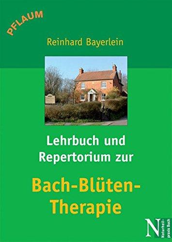 Bayerlein, Brigitte u. Reinhard:<br />Lehrbuch und Repertorium zur Bach-Blüten-Therapie - jetzt bei Amazon bestellen