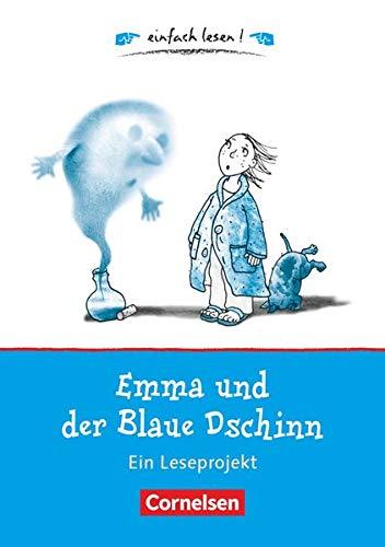 Einfach lesen! - Leseprojekte - Leseförderung: Für Leseeinsteiger: Emma und der Blaue Dschinn - Ein Leseprojekt nach dem gleichnamigen Kinderbuch von Cornelia Funke - Arbeitsbuch mit Lösungen