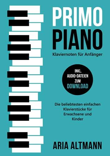 Primo Piano – Klaviernoten für Anfänger: Die beliebtesten einfachen Klavierstücke für Erwachsene und Kinder inkl. Audio-Dateien zum Download