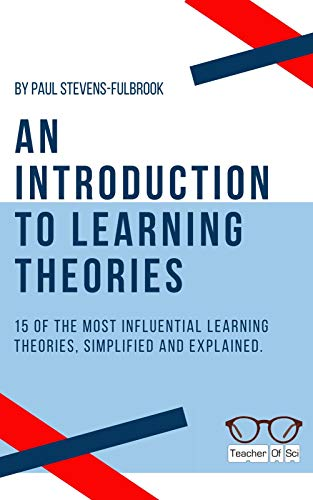 An Introduction to Learning Theories.: 15 of the most influential learning theories, simplified and explained.