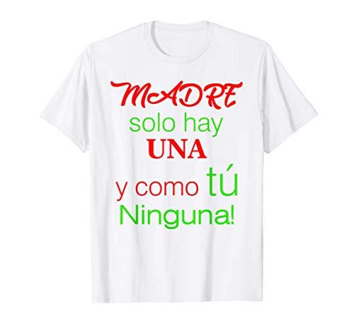 Día de la Madre Madre Solo Hay Una Y Como Tu Ninguna! Camiseta