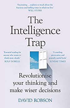 The Intelligence Trap: Revolutionise your Thinking and Make Wiser Decisions by [David Robson]