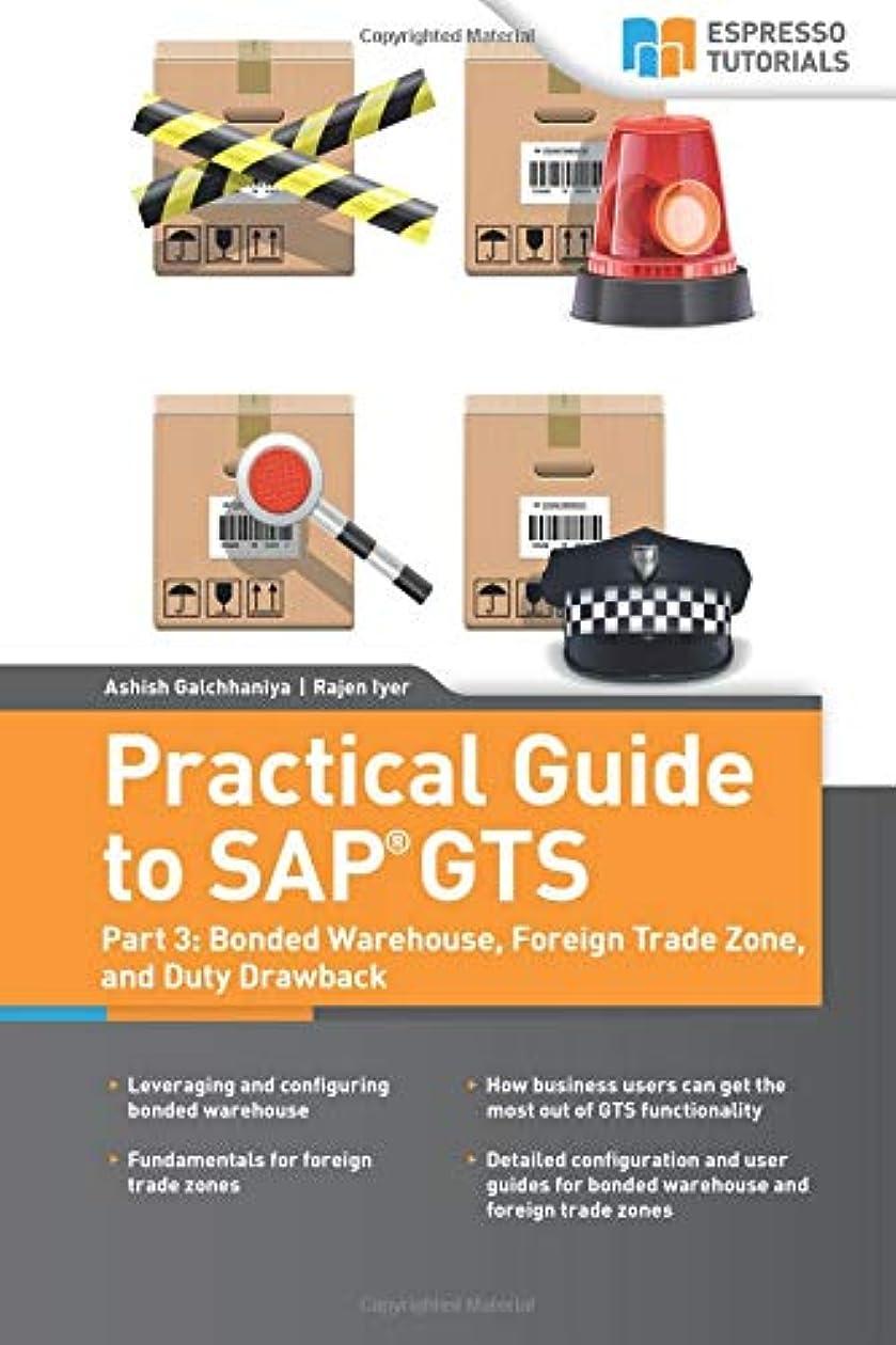 促すピカソ叫び声Practical Guide to SAP GTS: Part 3: Bonded Warehouse, Foreign Trade Zone, and Duty Drawback