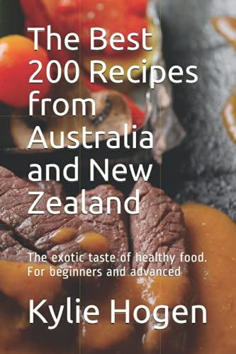 Compare Textbook Prices for The Best 200 Recipes from Australia and New Zealand: The exotic taste of healthy food. For beginners and advanced  ISBN 9798523344527 by Hogen, Kylie,Kitchen, The Australian,Danell, Ana