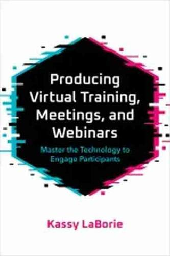 Compare Textbook Prices for Producing Virtual Training, Meetings, and Webinars: Master the Technology to Engage Participants  ISBN 9781950496259 by LaBorie, Kassy
