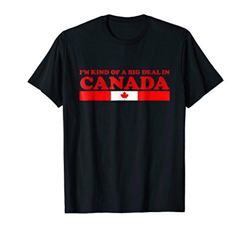 I 'm Kind Of A Big Deal in Kanada T Shirt