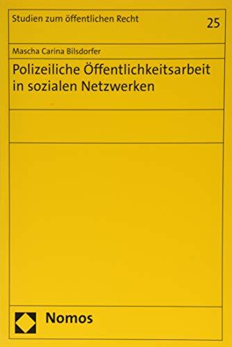 Polizeiliche Öffentlichkeitsarbeit in sozialen Netzwerken (Studien zum öffentlichen Recht)