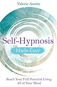 Self-Hypnosis Made Easy: Reach Your Full Potential Using All of Your Mind