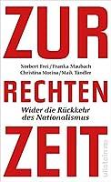 Zur rechten Zeit: Wider die Rueckkehr des Nationalismus