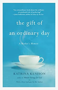 The Gift of an Ordinary Day: A Mother's Memoir by [Katrina Kenison]