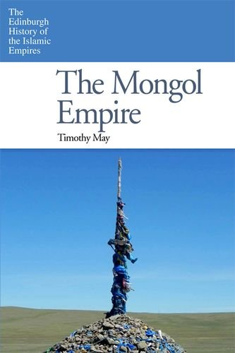 Mongol Empire (The Edinburgh History of the Islamic Empires)