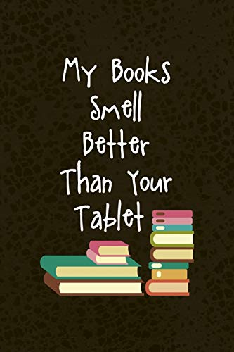 My Books Smell Better Than Your Tablet: Librarian Notebook Journal Composition Blank Lined Diary Notepad 120 Pages Paperback Brown