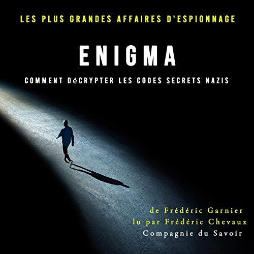 Couverture de Enigma, comment décrypter les codes secrets nazis