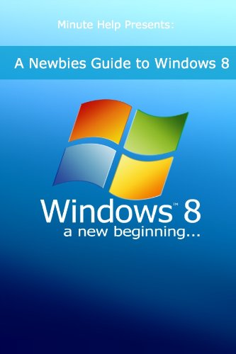 A Newbies Guide to Windows 8 (English Edition)
