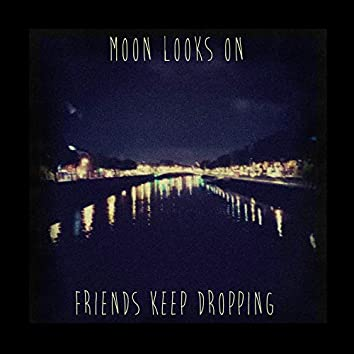 Friends Keep Dropping