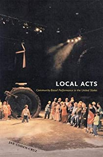 Local Acts: Community-Based Performance in the United States (Rutgers Series on the Public Life of the Arts (Paperback))
