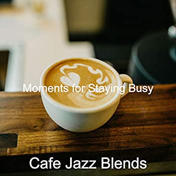 Moments for Staying Busy