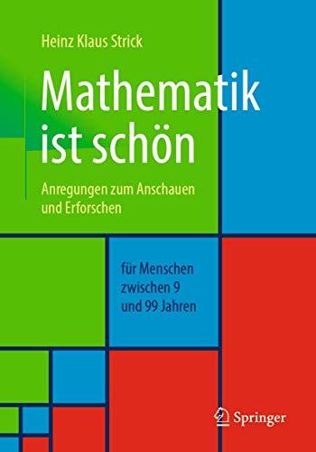 Mathematik ist schön: Anregungen zum Anschauen und Erforschen für Menschen zwischen 9 und 99 Jahren