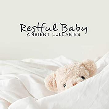 Restful Baby Ambient Lullabies: 15 Soothing Songs to Sleep for Your Baby