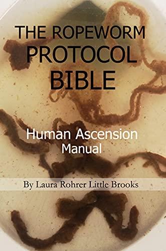 THE ROPEWORM PROTOCOL BIBLE: HUMAN ASCENSION MANUAL (English Edition)