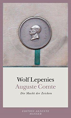 Auguste Comte: Die Macht der Zeichen