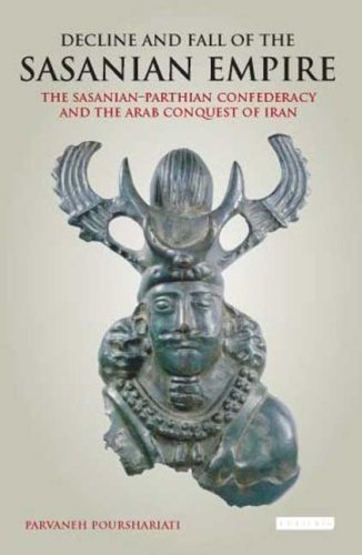 By Parvaneh Pourshariati Decline and Fall of the Sasanian Empire: The Sasanian-Parthian Confederacy and the Arab Conquest of [Hardcover]