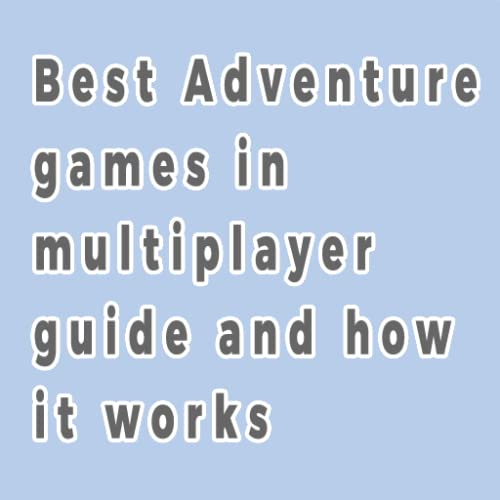Best Adventure games in multiplayer guide and how it works
