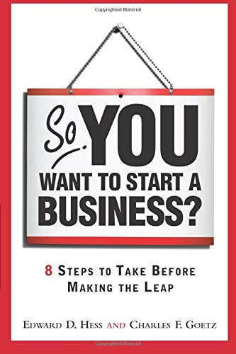 So, You Want to Start a Business?: 8 Steps to Take Before Making the Leap: 8 Steps to Take Before Making the Leap