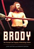 Brody: The Triumph and Tragedy of Wrestling€™s Rebel