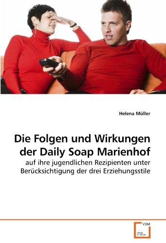 Helena Müller: Die Folgen und Wirkungen der Daily Soap Marienhof auf ihre jugendlichen Rezipienten unter Berücksichtigung der