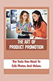 The Art Of Product Promotion: The Tools You Need To Edit Photos And Videos: Online Business (English Edition)