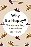 Why Be Happy?: The Japanese Way of Acceptance