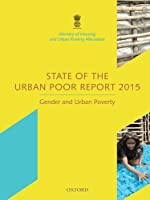 State of the Urban Poor Report 2015: Gender and Urban Poverty