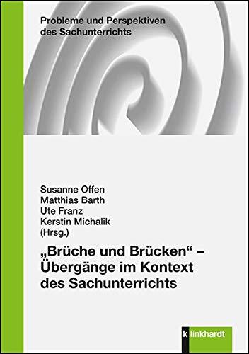 """""""Brüche und Brücken"""" - Übergänge im Kontext des Sachunterrichts (Probleme und Perspektiven des Sachunterrichts)"""