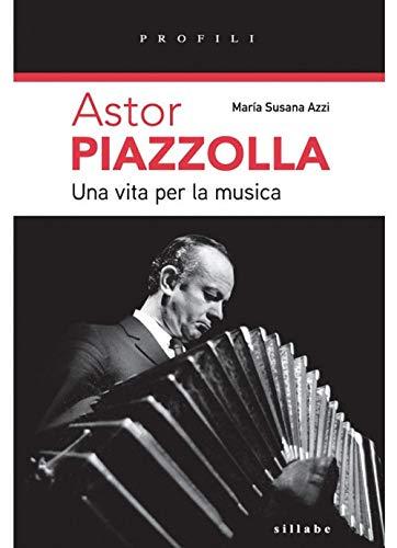 Astor Piazzolla una vita per la musica