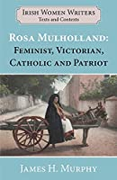 Rosa Mulholland 1841-1921: Feminist, Victorian, Catholic and Patriot (Writers and Their Contexts)