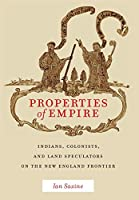 Properties of Empire: Indians, Colonists, and Land Speculators on the New England Frontier (Early American Places)