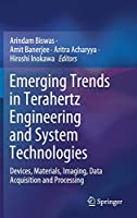 Emerging Trends in Terahertz Engineering and System Technologies: Devices, Materials, Imaging, Data Acquisition and Processing