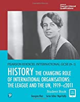Pearson Edexcel International GCSE (9-1) History: The Changing Role of International Organisations: the League and the UN, 1919-2011 Student Book